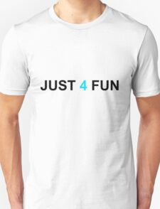 Just 4 Fun T-Shirt