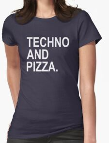 Techno And Pizza. Womens Fitted T-Shirt