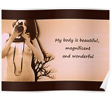 My body is beautiful, magnificent and wonderful. Poster