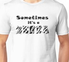 Sometimes It's A Zebra Unisex T-Shirt