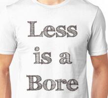 Less is a bore qoute Unisex T-Shirt