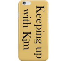 Keeping Up With Kim iPhone Case/Skin
