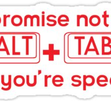 I Promise Not To Alt + Tab While You're Speaking. Sticker