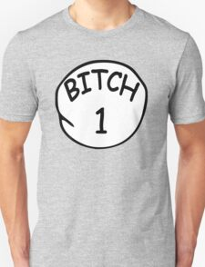 Bitch 1 Unisex T-Shirt