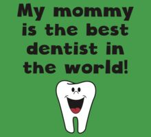My Mommy Is The Best Dentist In The World Baby Tee