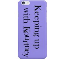 Keeping Up With Kourtney iPhone Case/Skin