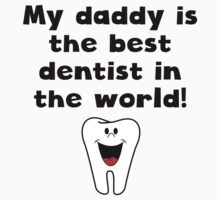 My Daddy Is The Best Dentist In The World Kids Clothes
