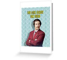 You Stay Classy San Diego, Ron Burgundy - Anchorman Greeting Card