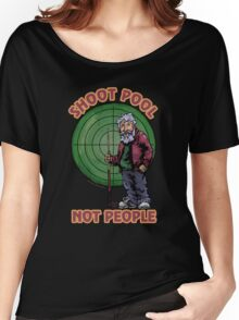 Shoot Pool Not People Women's Relaxed Fit T-Shirt