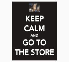 Keep Calm And Go To The Store by SrslyGuise