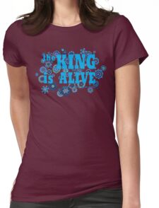 The King is Alive (and no, I don't mean Elvis.) Womens Fitted T-Shirt