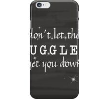 Harry Potter Don't Let the Muggles Get You Down iPhone Case/Skin