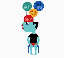 Wait will empty your dreams T-Shirt