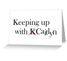 Keeping Up With Caitlyn Greeting Card