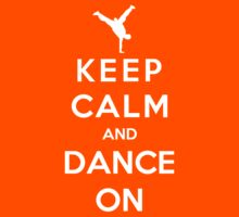 Keep Calm And Dance On by Royal Bros Art