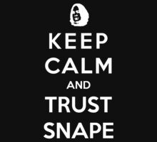 Keep Calm And Trust Snape by Royal Bros Art