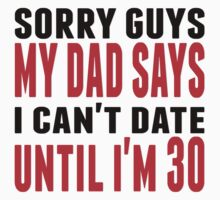 I Can't Date Until I'm 30 Kids Tee
