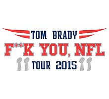 "Tom Brady ""F**K YOU, NFL"" Tour 2015 by Zack Morrissette"