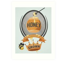 Honey, You Should See Me In A Crown. Art Print
