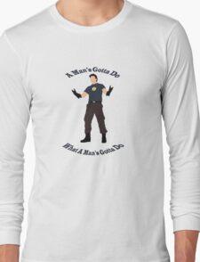 A Man's Gotta Do Long Sleeve T-Shirt
