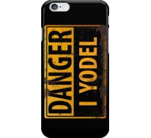"""Funny, """"DANGER, I Yodel"""" Realistic Metal with Rust Sign - yellow black - vertical iPhone Case/Skin"""