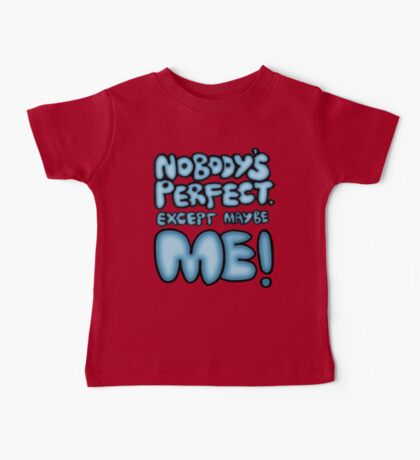 Nobody's Perfect - except maybe me!! Baby Tee