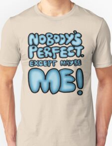 Nobody's Perfect - except maybe me!! T-Shirt