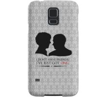 I don't have friends, I've just got one Samsung Galaxy Case/Skin