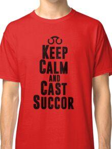 Keep Calm and Cast Succor Classic T-Shirt