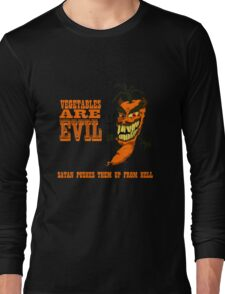 Vegetables are PURE EVIL! Long Sleeve T-Shirt