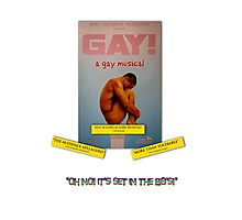 GAY! A GAY MUSICAL Photographic Print