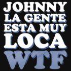 Johnny, La gente esta muy loca WTF by textmasta