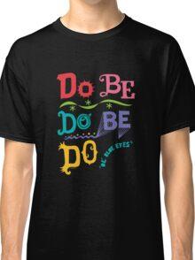 Do Be Do Be Do  Classic T-Shirt