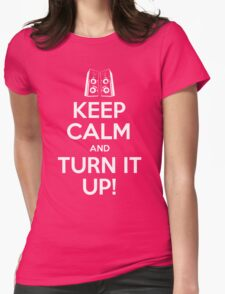 keep calm and turn it up! Womens Fitted T-Shirt