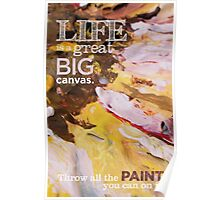 Inspirational Quote: Life is a great BIG Canvas. Throw all the PAINT you can on it. Poster