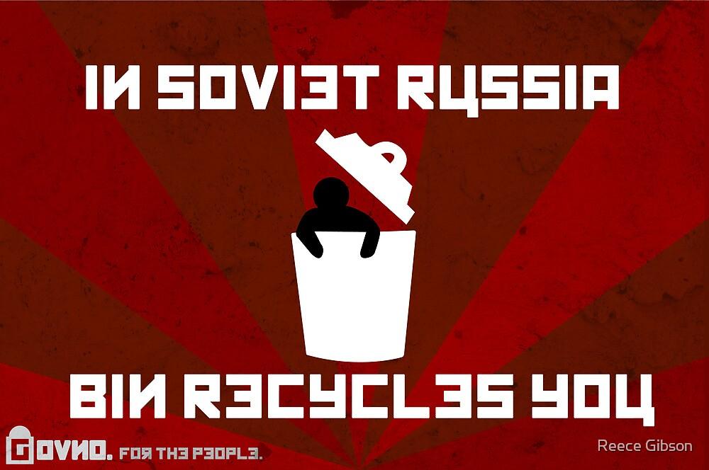 In Soviet Russia Bin Recycles You. by Reece Gibson
