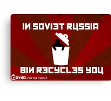 In Soviet Russia Bin Recycles You. Canvas Print
