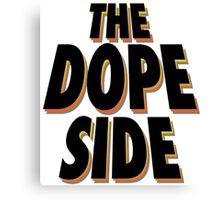 The Dope Side Canvas Print