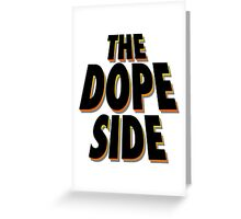 The Dope Side Greeting Card