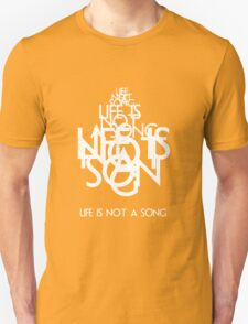 Life is not song T-Shirt