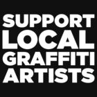 SUPPORT LOCAL GRAFFITI ARTISTS - WHITE by DrifterThreads