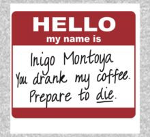 Hello My Name is Inigo Montoya You Drank My Coffee Kids Tee