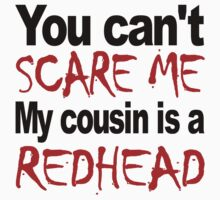 You Can't Scare Me My Cousin Is A Redhead One Piece - Short Sleeve