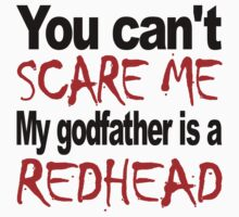 You Can't Scare Me My Godfather Is A Redhead Baby Tee