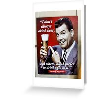 Stay Drunk My Friend! Greeting Card