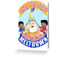 Milk Or Meltdown Greeting Card