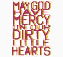 May God Have Mercy On Our Dirty Little Hearts by zombieconchord