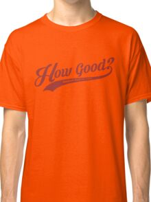 How Good? (Red) Classic T-Shirt