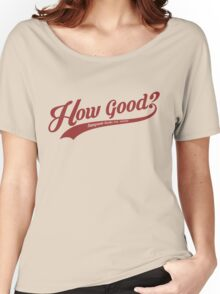 How Good? (Red) Women's Relaxed Fit T-Shirt