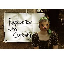 Replace fear with curiosity Photographic Print